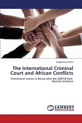 The International Criminal Court and African Conflicts: Transitional Justice in Kenya after the 2007/8 Post-Election Violence
