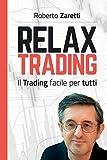 Relax Trading: Il Trading facile per tutti...