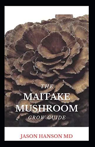 SHIITAKE MUSHROOM COMPLETE GROW GUIDE: The Complete Grow Guide On Shiitake Mushroom