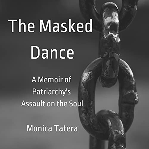 Download The Masked Dance: A Memoir of Patriarchy's Assault on the Soul audio book