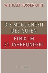 Die Möglichkeit des Guten: Ethik im 21. Jahrhundert Gebundene Ausgabe