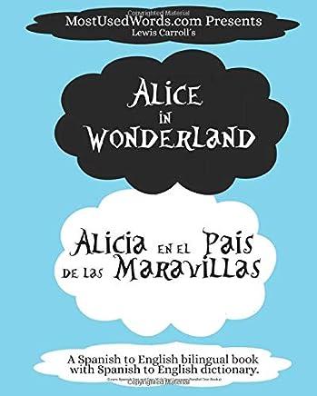 Alice in Wonderland - Alicia en el País de las Maravillas - A Spanish to English bilingual book with Spanish to English dictionary: (Learn Spanish Fast and Easy With Dual Language Parallel Text Books) (Spanish Bilingual Books)