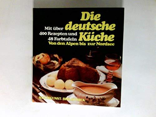 Die deutsche Küche : von den Alpen bis zur Nordsee ; mit 400 Rezepten und 48 Farbtafeln.
