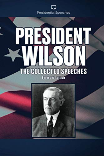 President Wilson The Collected Speeches: Extended Edition