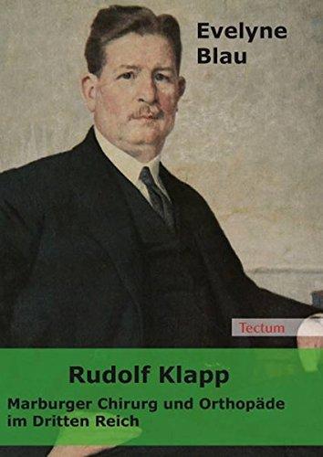 Rudolf Klapp: Marburger Chirurg und Orthopäde im Dritten Reich