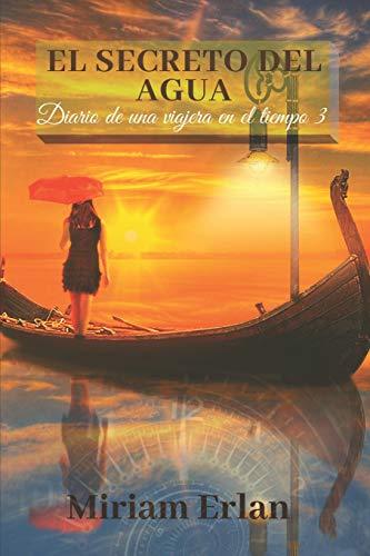 El Secreto del Agua: Novela viajes en el tiempo histórica romántica: 3 (Diario de una Viajera en el Tiempo)