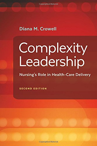 Compare Textbook Prices for Complexity Leadership: Nursing's Role in Health Care Delivery 2 Edition ISBN 9780803645295 by Crowell PhD  RN, Diana M.