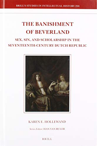 The Banishment of Beverland: Sex, Sin, and Scholarship in the Seventeenth-Century Dutch Republic (Brill's Studies in Intellectual History, Band 298)