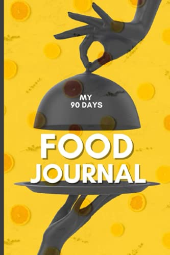 My 90-day food journal: A Daily Food and Exercise Journal: To Cultivate Your Best Self Everyday (12 Week Food Journal)