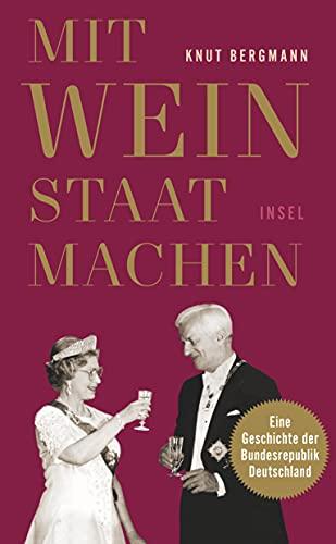 Mit Wein Staat machen: Eine Geschichte der Bundesrepublik Deutschland (insel taschenbuch)