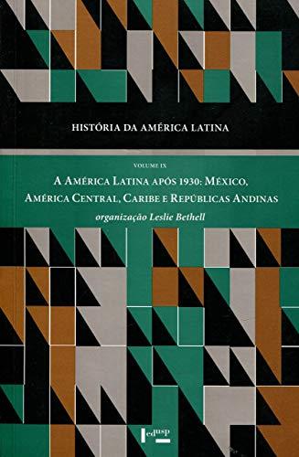 História da América Latina: a América Latina Após 1930: México, América Central, Caribe e Repúblicas Andinas (Volume 9)