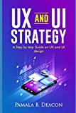 UX AND UI STRATEGY: A STEP BY STEP GUIDE ON UX AND UI DESIGN...