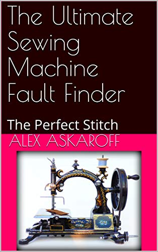 The Ultimate Sewing Machine Fault Finder (English Edition) eBook ...