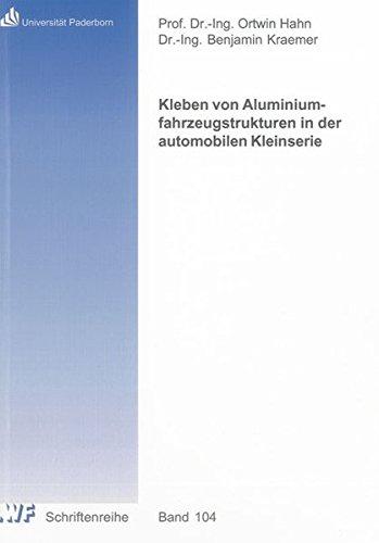 Kleben von Aluminiumfahrzeugstrukturen in der automobilen Kleinserie (Berichte aus dem Laboratorium für Werkstoff- und Fügetechnik)