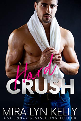 Hard Crush: A Billionaire Romance (Back To You Book 1) (English Edition)