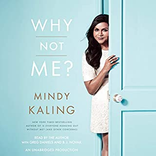 Why Not Me?                   Written by:                                                                                                                                 Mindy Kaling                               Narrated by:                                                                                                                                 Mindy Kaling,                                                                                        Greg Daniels,                                                                                        B. J. Novak                      Length: 4 hrs and 57 mins     145 ratings     Overall 4.4