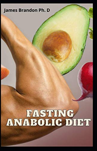 Fasting Anabolic Diet: The Complete Guide For Beginners Staying Lean And Getting Strong