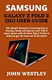SAMSUNG GALAXY Z FOLD 2 (5G) USER GUIDE: The Simple Manual to Learning how to Startup, Setup and Operate your Fold 2 smart phone with the Best Tips & Tricks to help you get the most out of the device