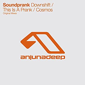 Downshift / This Is A Prank / Cosmos