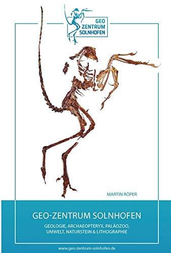 Geo-Zentrum Solnhofen: Geologie - Archaeopteryx - Paläozoo - Umwelt - Naturstein - Lithographie