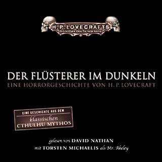 Der Flüsterer im Dunkeln                   Autor:                                                                                                                                 H. P. Lovecraft                               Sprecher:                                                                                                                                 David Nathan,                                                                                        Torsten Michaelis,                                                                                        Dagmar Berghoff                      Spieldauer: 3 Std. und 48 Min.     285 Bewertungen     Gesamt 4,6
