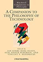 A Companion to the Philosophy of Technology (Blackwell Companions to Philosophy)