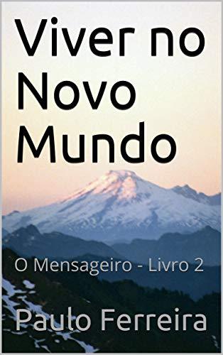 Viver no Novo Mundo: O Mensageiro - Livro 2 (Portuguese Edition)
