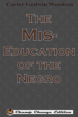 Compare Textbook Prices for The Mis-Education of the Negro Chump Change Edition Chump Change ed. Edition ISBN 9781640320468 by Woodson, Carter Godwin