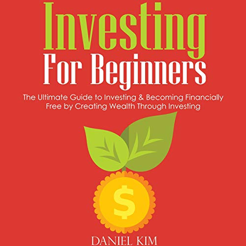 Investing for Beginners: The Ultimate Guide to Investing & Becoming Financially Free by Creating Wealth Through Investing audiobook cover art