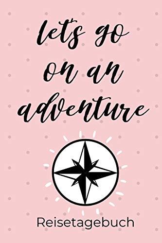 LET'S GO ON AN ADVENTURE REISETAGEBUCH: A5 Reisetagebuch zum Selberschreiben | Auslandsjahr | Abschiedsgeschenk gute Freundin | Auslandssemester | Geschenke für Reisende | Logbuch | Tagebuch
