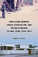 Population Growth, Social Segregation, and Voting Behavior in Lima, Peru 1940-2016