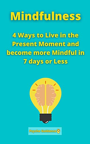 Mindfulness: 4 Ways to Live in the Present Moment and become more Mindful in 7 days or Less (English Edition)