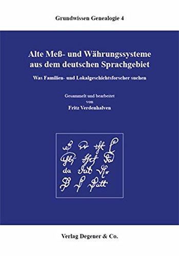 Alte Mess- und Währungssysteme aus dem deutschen Sprachgebiet: Grundwissen Genealogie, Bd. 4