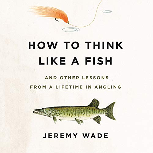 How to Think Like a Fish Audiobook By Jeremy Wade cover art
