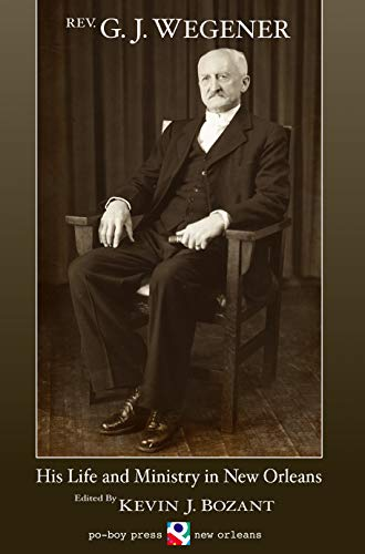 Rev. G. J. Wegener: His Life and Ministry in New Orleans (English Edition)