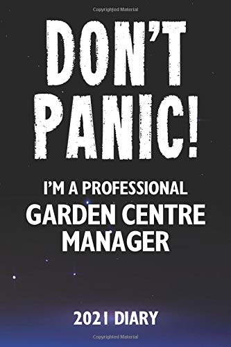 Don't Panic! I'm A Professional Garden Centre Manager - 2021 Diary: Customized Work Planner Gift For A Busy Garden Centre Manager.