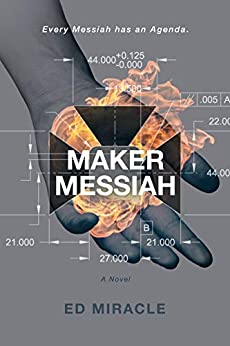 Maker Messiah: A Science Fiction Thriller by [Ed Miracle]