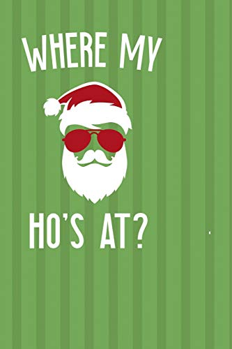 Where My Ho's At?: Notebook Journal Composition Blank Lined Diary Notepad 120 Pages Paperback Green Paper Santa