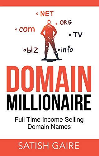 Domain Millionaire: Full Time Income Selling Domain Names (Best Domain Name Registration 2019)
