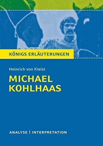 Michael Kohlhaas von Heinrich von Kleist.: Textanalyse und Interpretation mit ausführlicher Inhaltsangabe und Abituraufgaben mit Lösungen. (Königs Erläuterungen)