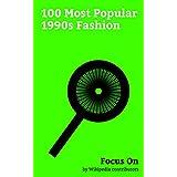 Focus On: 100 Most Popular 1990s Fashion: Adidas, Nike, Inc., Air Jordan, Gucci, Dreadlocks, Tattoo, Reebok, Levi Strauss & Co., Puma (brand), Gap Inc., etc. (English Edition)