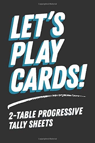 Let's Play Cards! 2-Table Progressive Tally Sheets: Scoring for Bridge, Euchre, Pinochle and Other Progressive Card Games