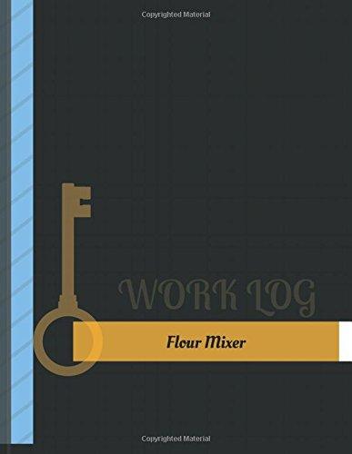 Flour Mixer Work Log: Work Journal, Work Diary, Log - 131 pages, 8.5 x 11 inches (Key Work Logs/Work Log)