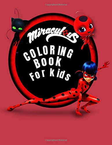 miraculous coloring book for kids: coloring book Miraculous Tales of Ladybug and Cat Noir Lucky Charm (Miraculous: Tales of Lady Bug & Cat Noir) and ... for chilchen;+40 coloring (8.5x11) inches