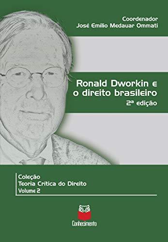 Ronald Dworkin e o direito brasileiro: 2ª edição (Coleção Teoria crítica do Direito)
