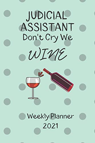 Judicial Assistants Don't Cry We Wine Weekly Planner 2021: Judicial Assistant Gift Idea For Men & Women Who Are Wine Lovers   Cool Graduation, ... For Purse Diary Agenda   Appointment Book