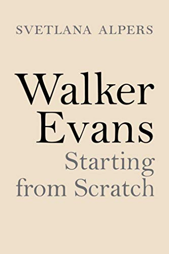 Walker Evans: Starting from Scratch (English Edition)