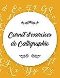 Carnet d'exercises de Calligraphie: Modèle de lettre pour apprendre l'art d'écrire I Cahier d'exercices sur l'écriture à la main