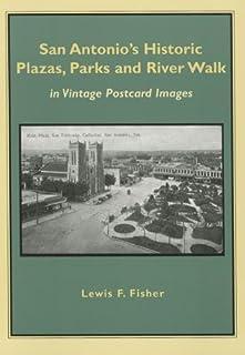 San Antonio's Historic Plazas, Parks and River Walk: in Vintage Postcard Images