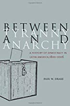 Between Tyranny and Anarchy: A History of Democracy in Latin America, 1800-2006 (Social Science History)